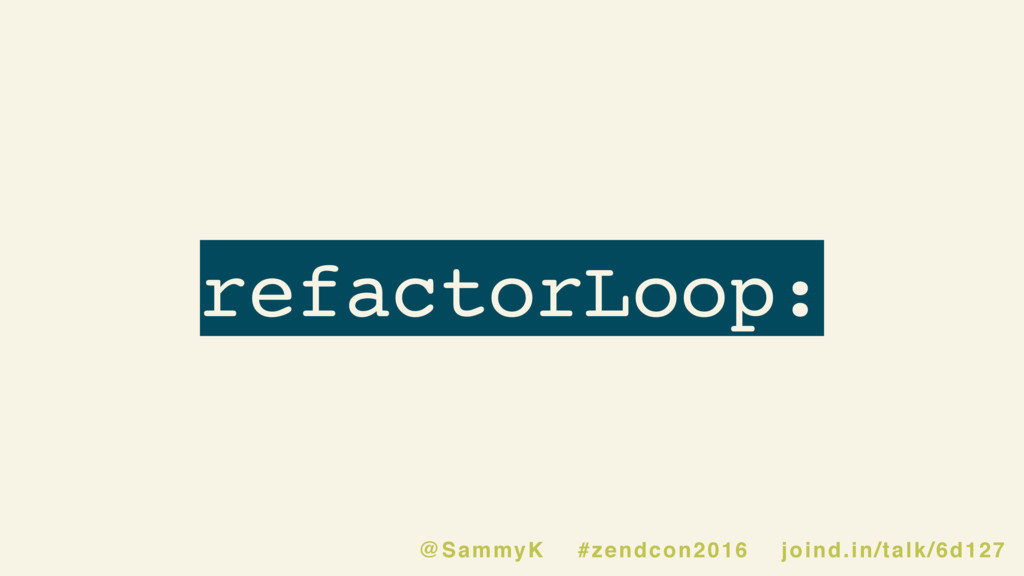 refactorLoop: @SammyK #zendcon2016 joind.in/tal...