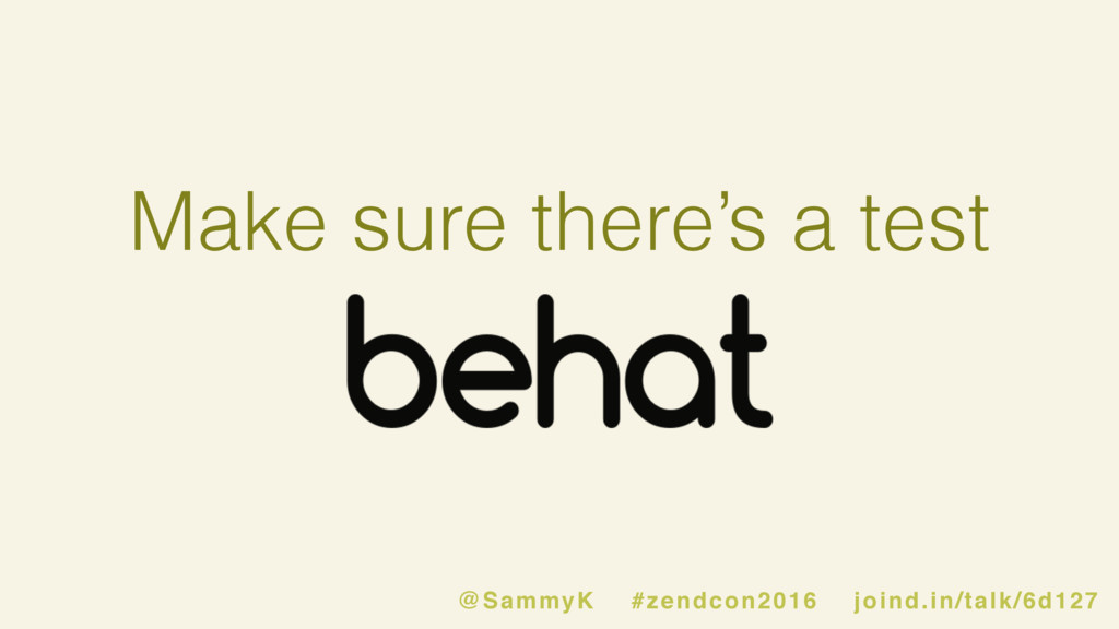 Make sure there's a test @SammyK #zendcon2016 j...