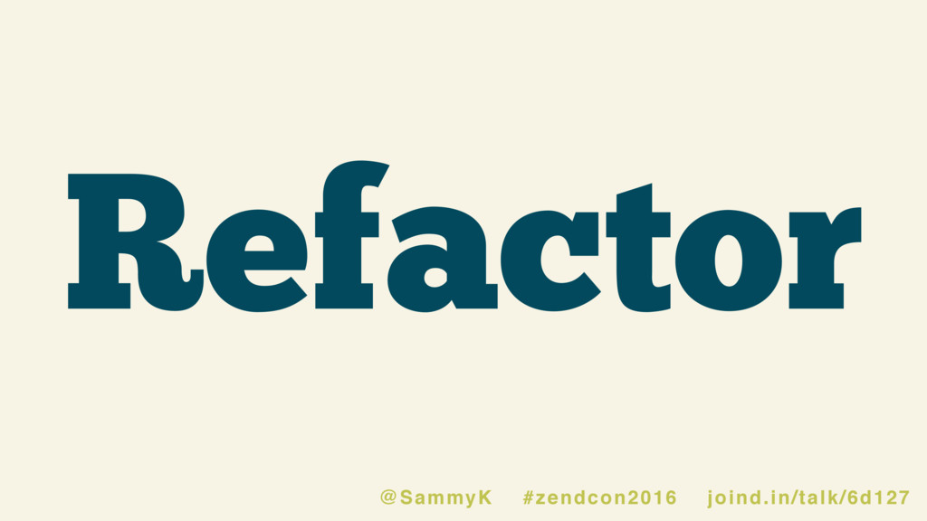 @SammyK #zendcon2016 joind.in/talk/6d127 Refact...