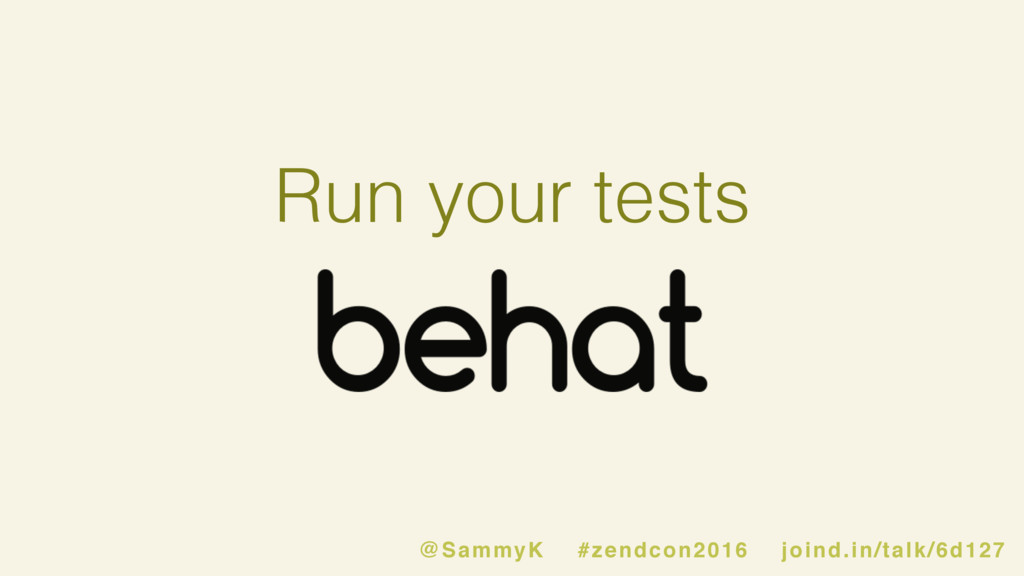 Run your tests @SammyK #zendcon2016 joind.in/ta...