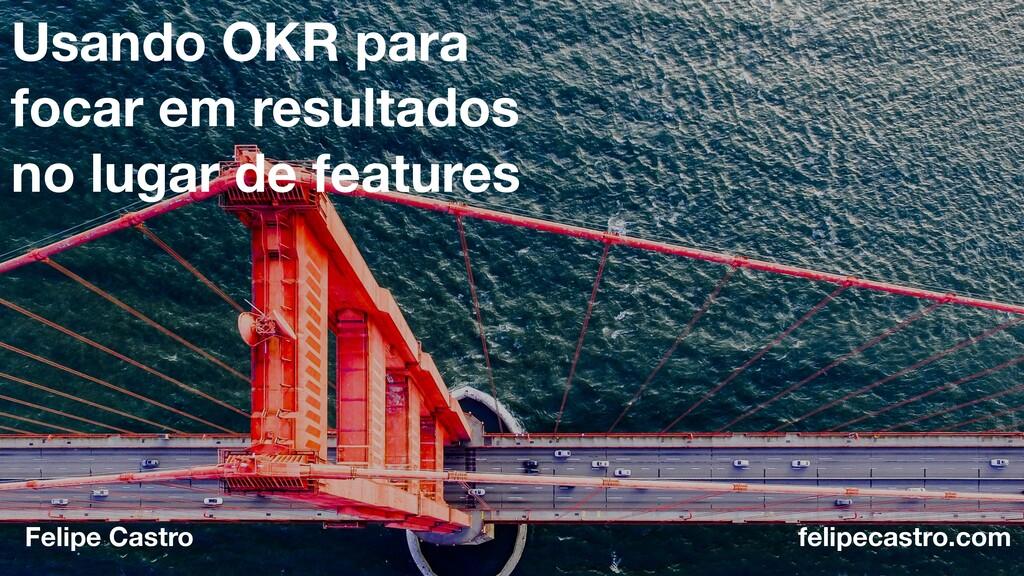 felipecastro.com felipecastro.com Usando OKR pa...