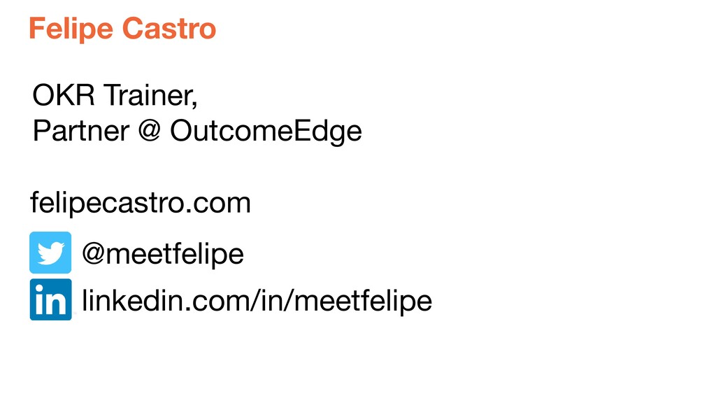 felipecastro.com OKR Trainer,  Partner @ Outcom...