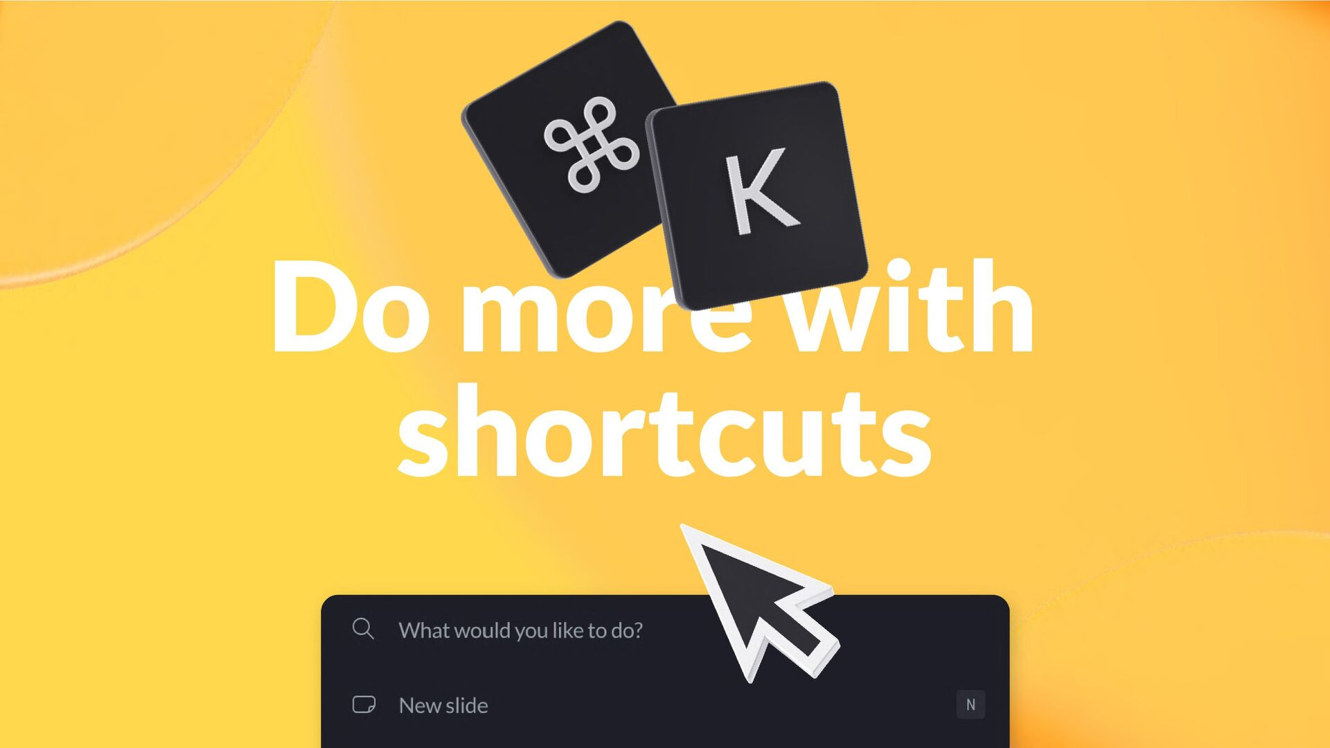 Shortcuts Superpowers at your fingertips K ⌘ Fl...