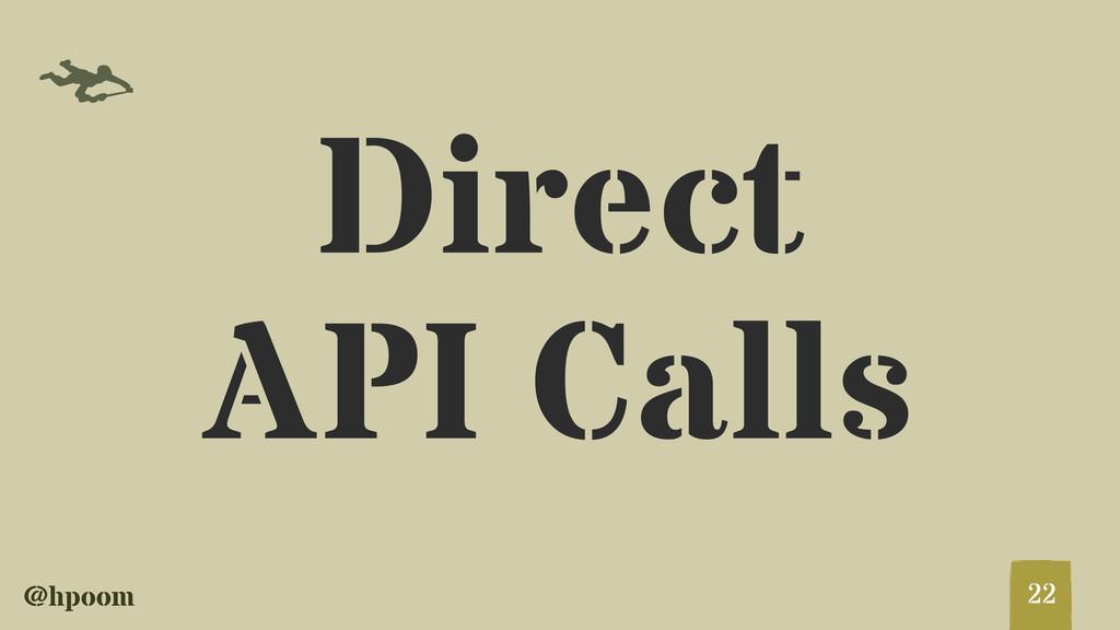 @hpoom f Direct API Calls 22