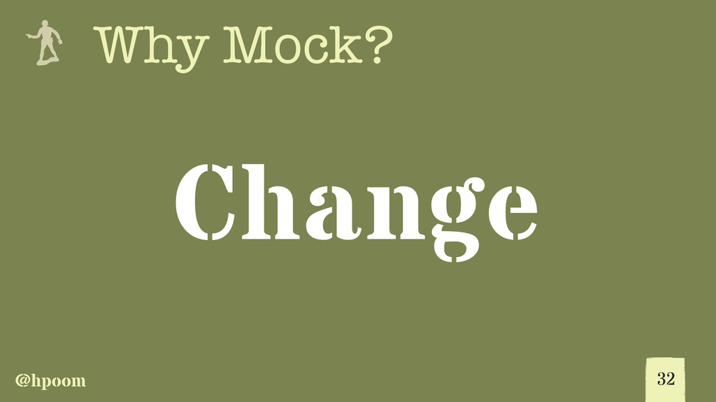 @hpoom e Why Mock? Change 32