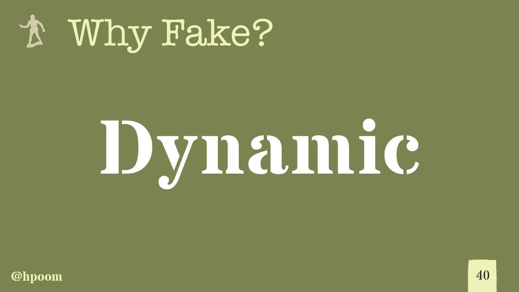 @hpoom e Why Fake? Dynamic 40