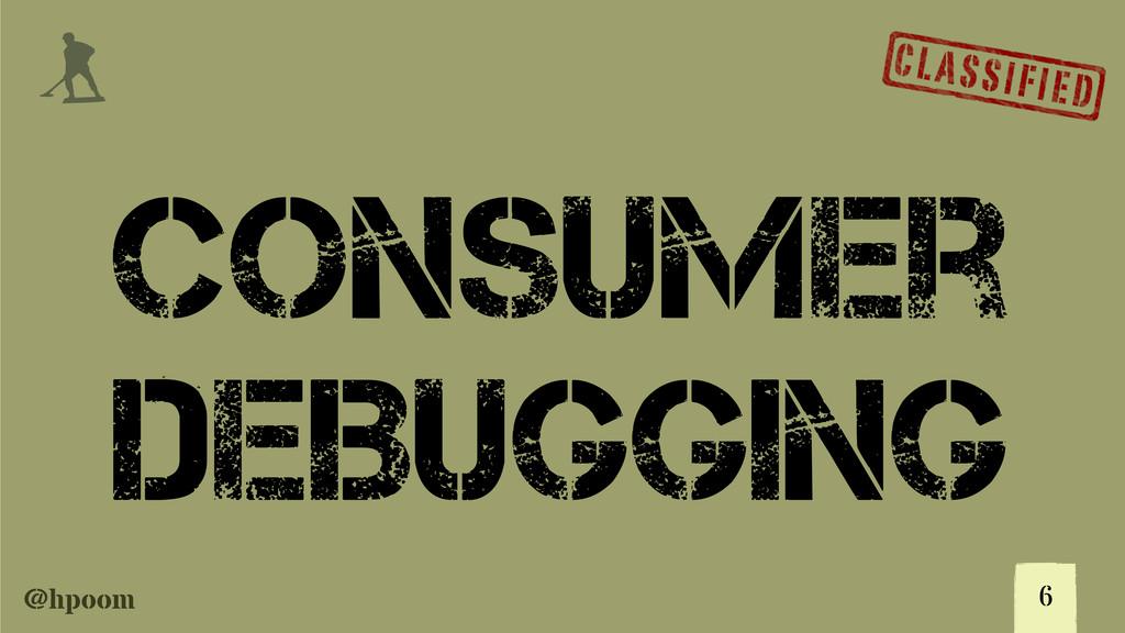 @hpoom j Consumer Deibugging 6
