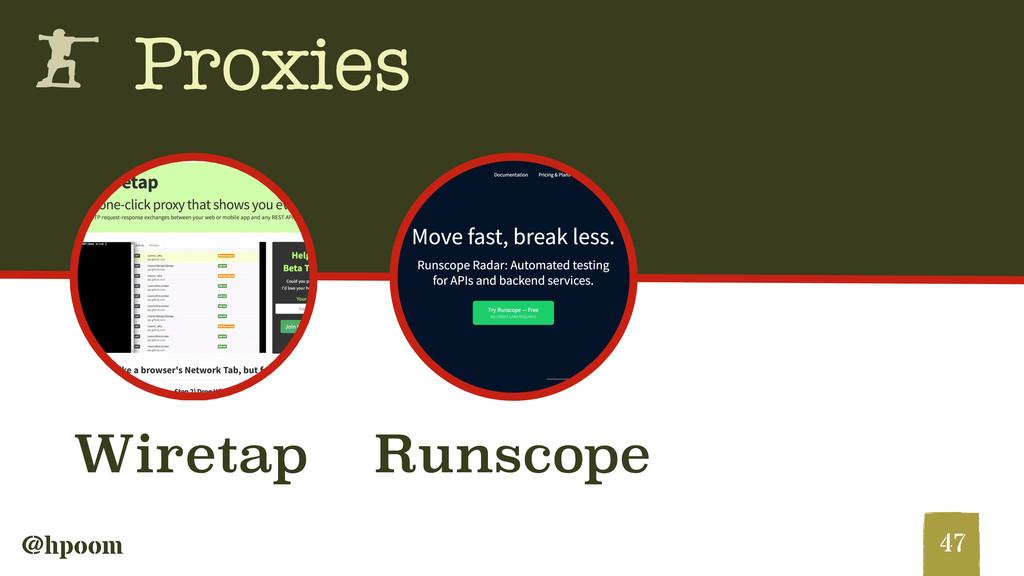 @hpoom h Proxies 47 Runscope Wiretap