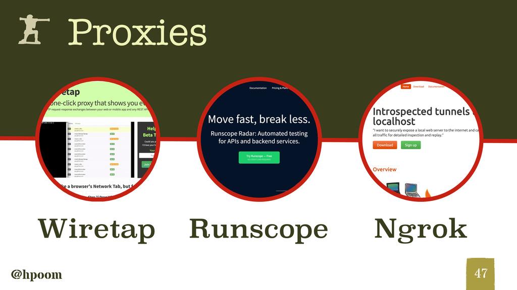 @hpoom h Proxies 47 Ngrok Runscope Wiretap