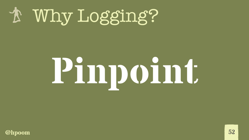 @hpoom e Why Logging? 52 Pinpoint