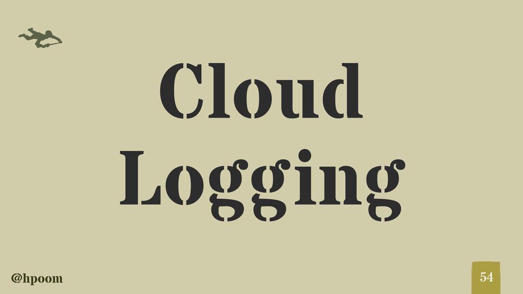 @hpoom f Cloud Logging 54