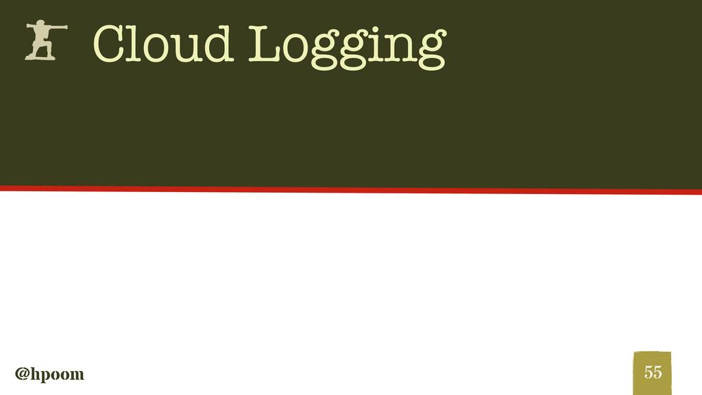 @hpoom h Cloud Logging 55