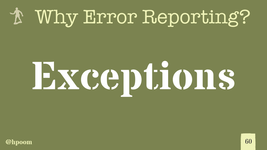 @hpoom e Why Error Reporting? 60 Exceptions
