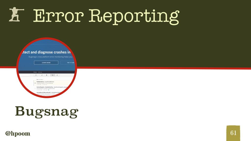 @hpoom h Error Reporting 61 Bugsnag