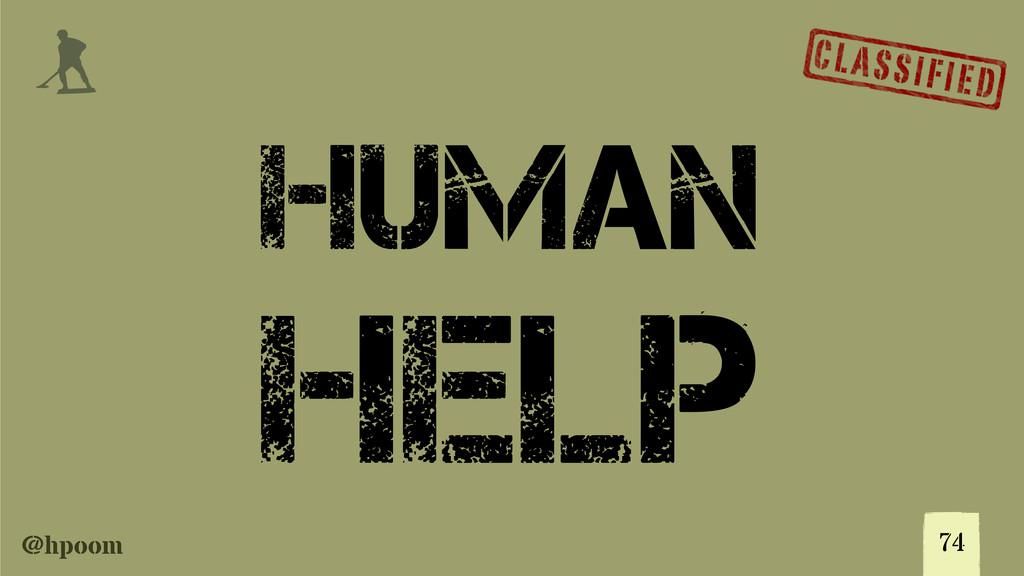 @hpoom j 74 Human Help