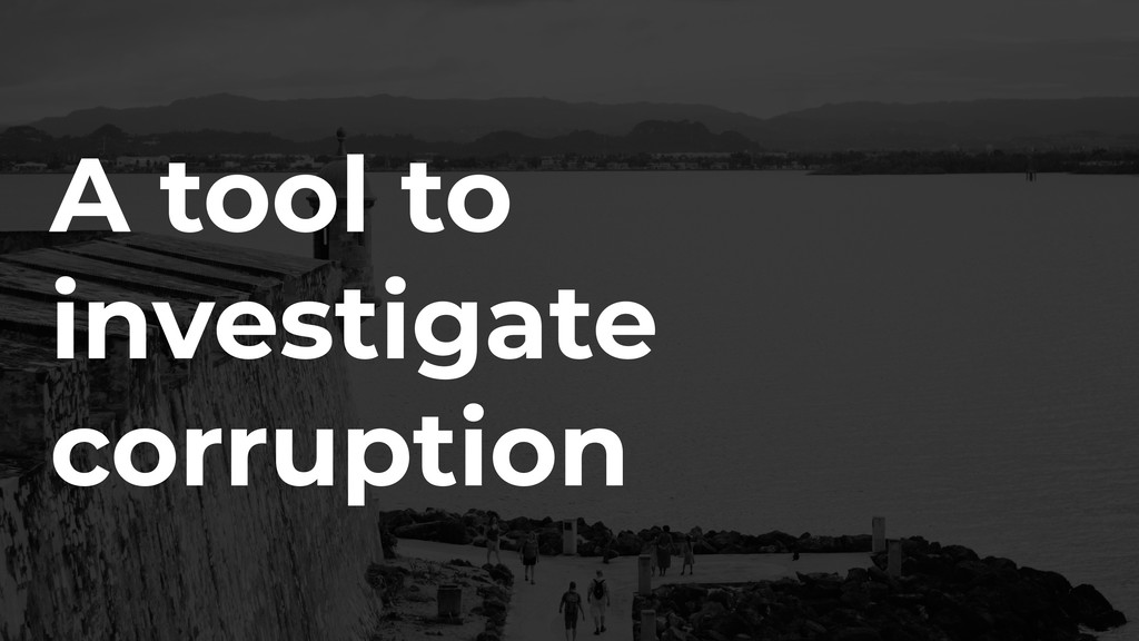 A tool to investigate corruption