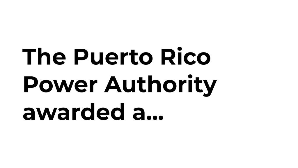 The Puerto Rico Power Authority awarded a...