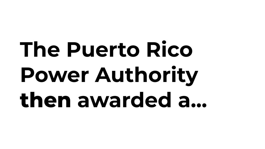 The Puerto Rico Power Authority then awarded a....