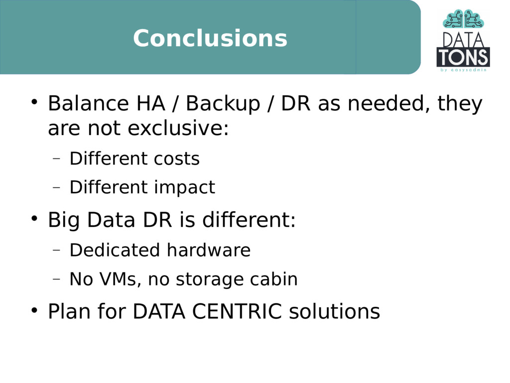 Conclusions  Balance HA / Backup / DR as neede...