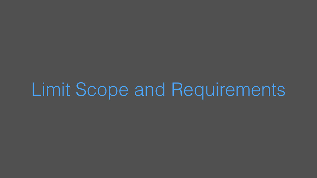 Limit Scope and Requirements