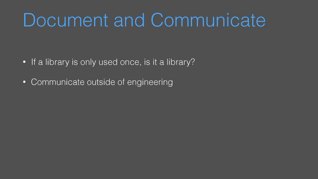 Document and Communicate • If a library is only...