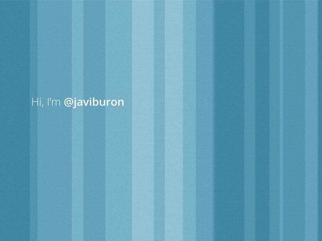 Hi, I'm @javiburon