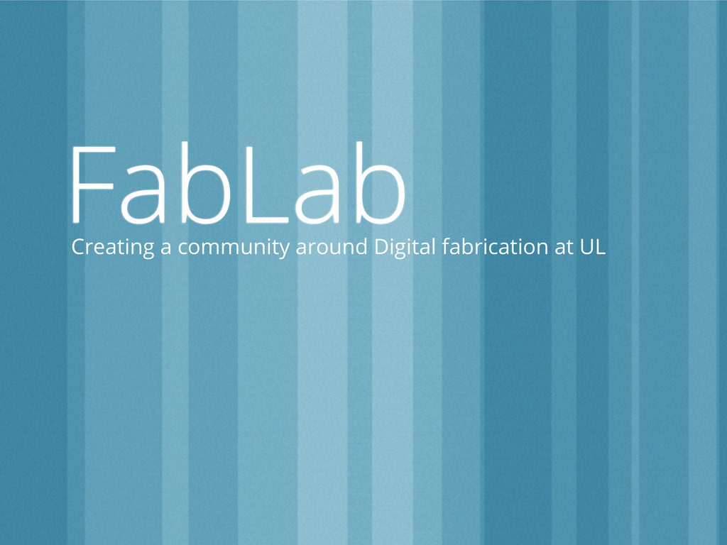FabLab Creating a community around Digital fabr...