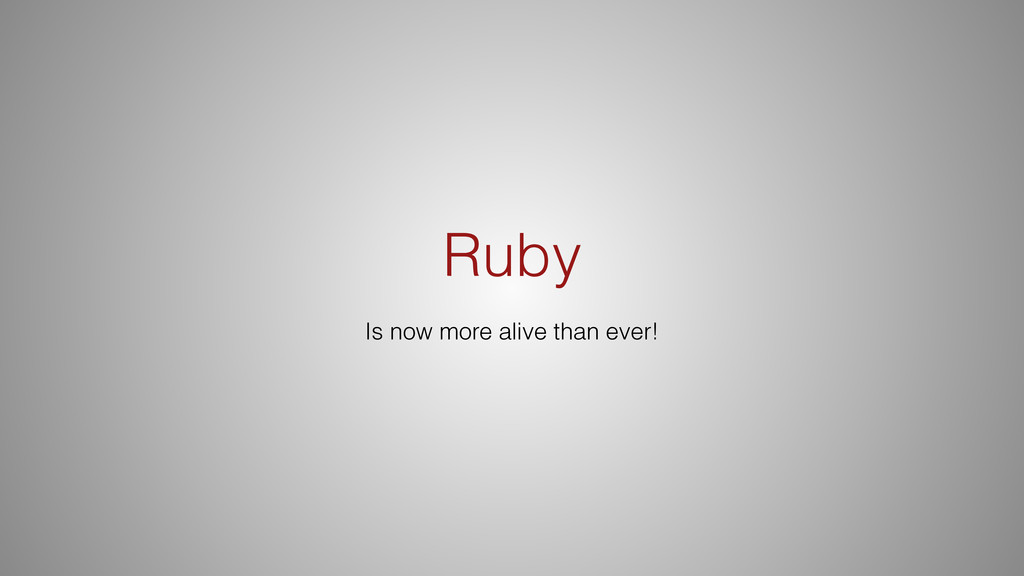 Ruby Is now more alive than ever!