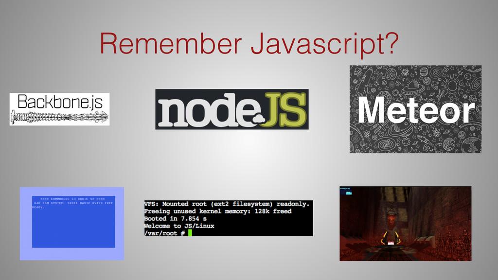 Remember Javascript? Meteor