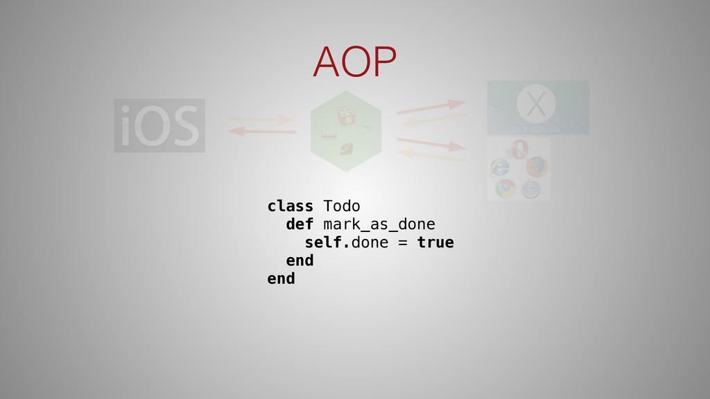 AOP class Todo def mark_as_done self.done = tru...