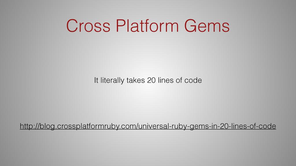 Cross Platform Gems It literally takes 20 lines...