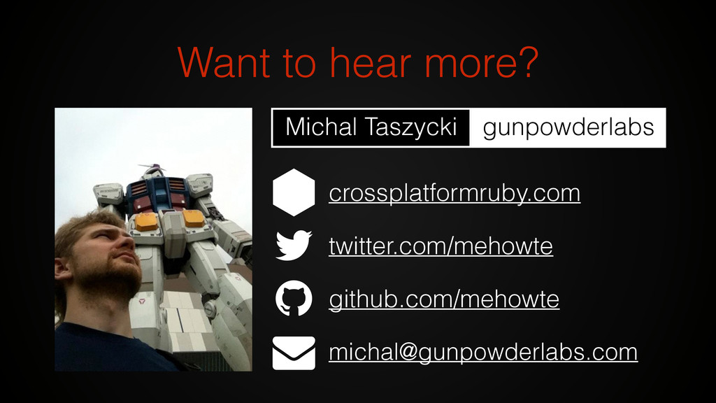 Want to hear more? twitter.com/mehowte michal@g...