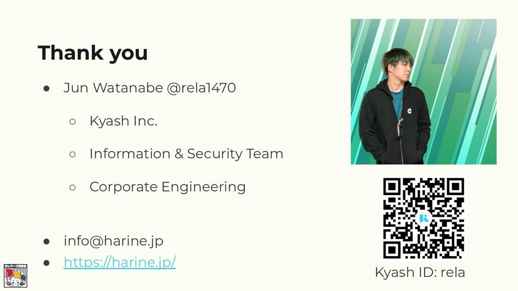 ● Jun Watanabe @rela1470 ○ Kyash Inc. ○ Informa...