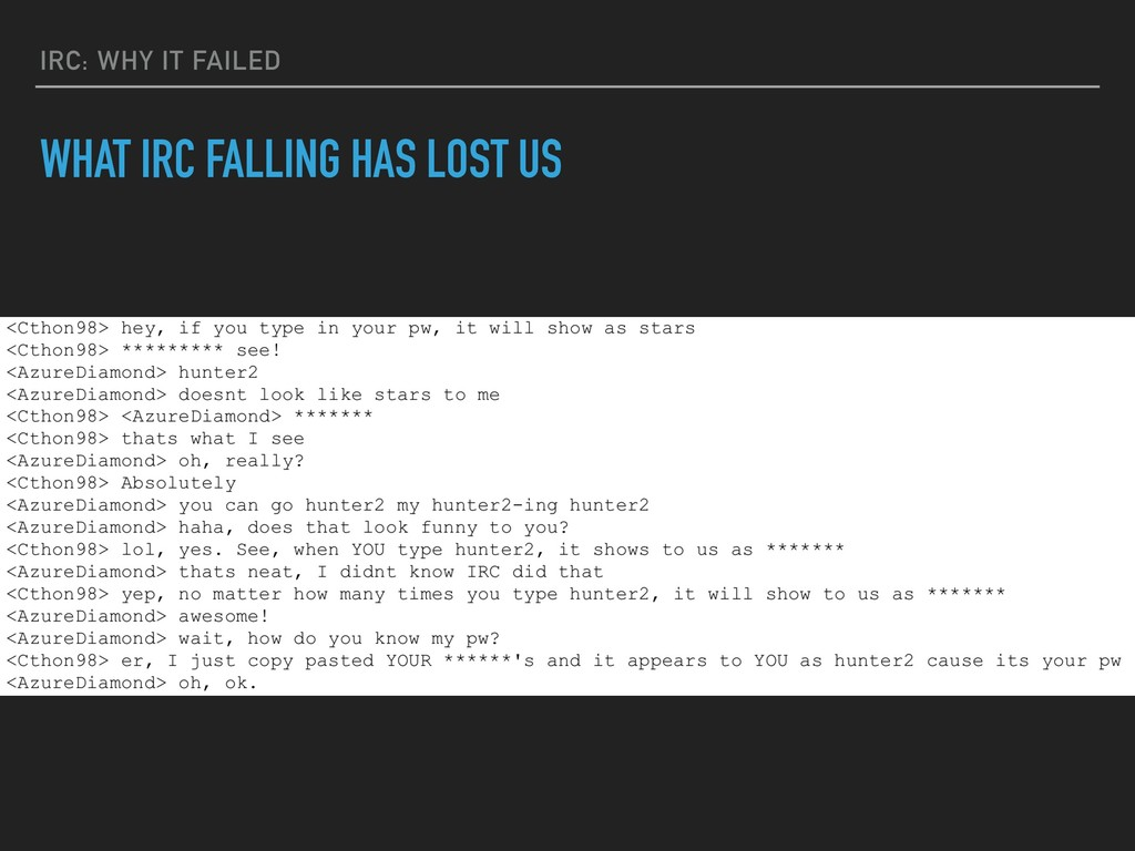 IRC: WHY IT FAILED WHAT IRC FALLING HAS LOST US