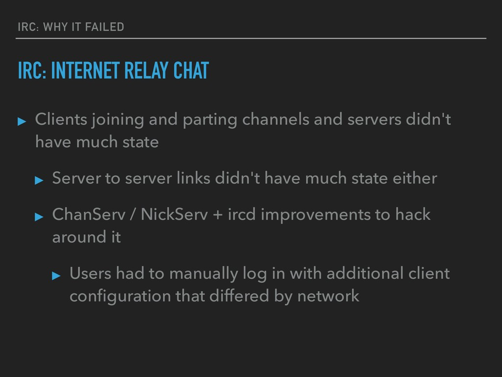 IRC: WHY IT FAILED IRC: INTERNET RELAY CHAT ▸ C...