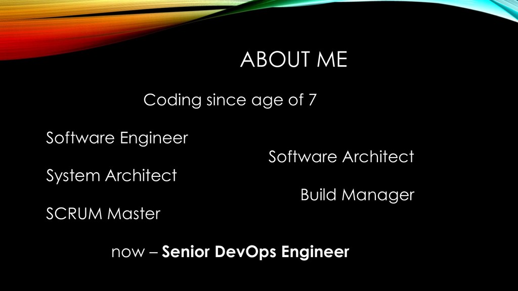 ABOUT ME Coding since age of 7 Software Enginee...