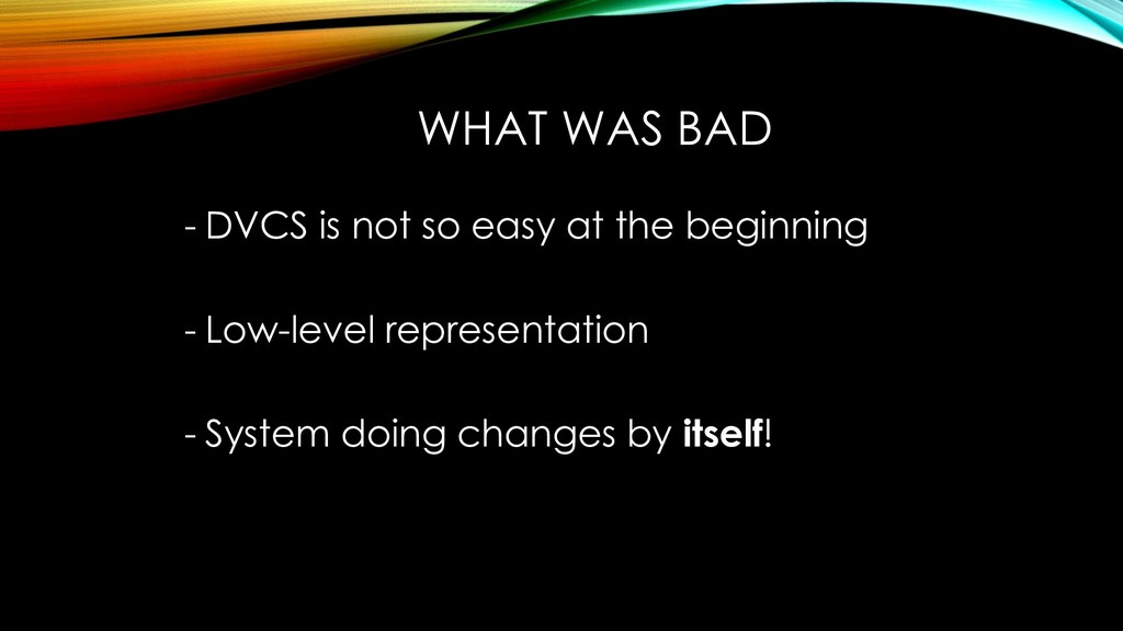 WHAT WAS BAD - DVCS is not so easy at the begin...