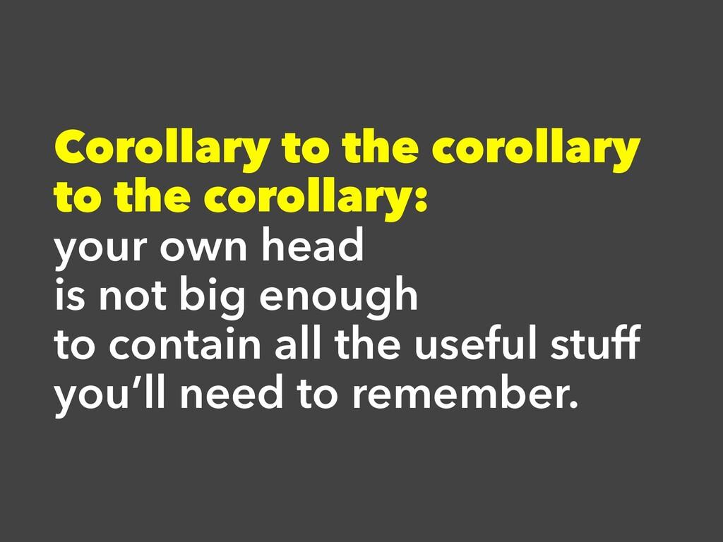Corollary to the corollary to the corollary: yo...