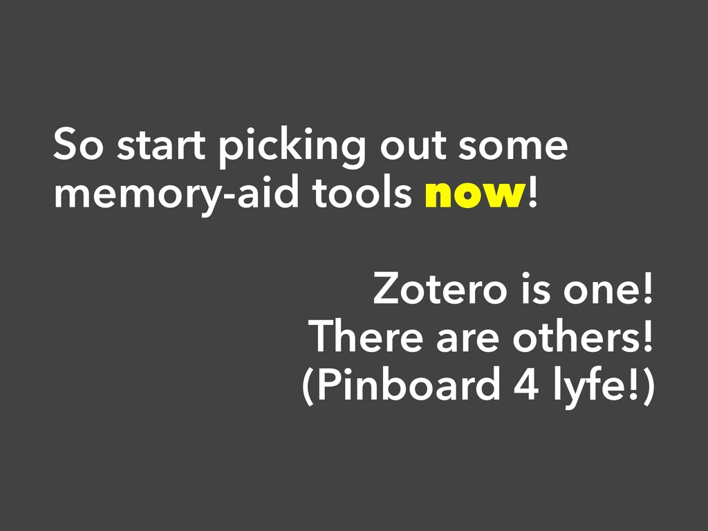 So start picking out some memory-aid tools now!...