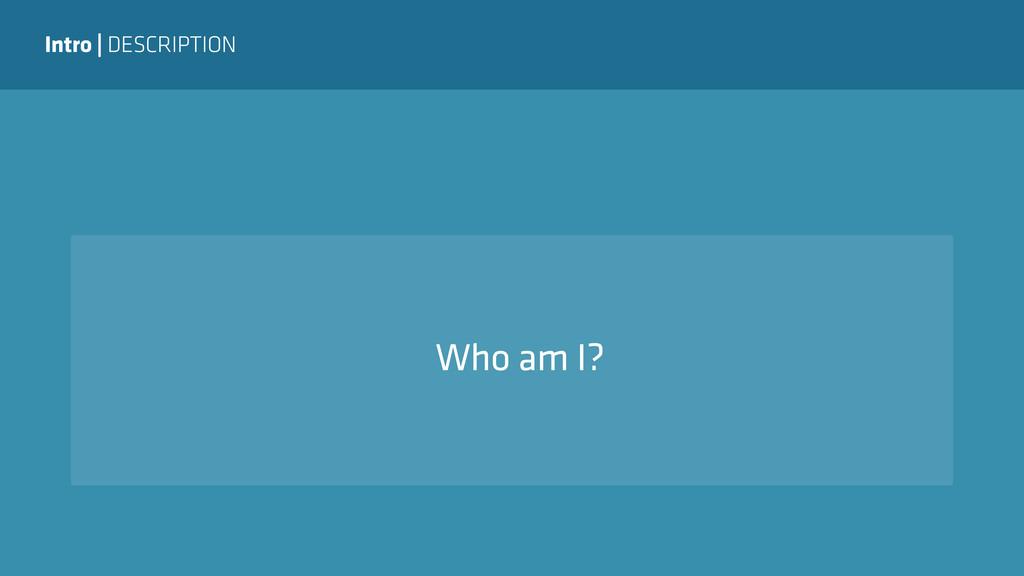 Intro | DESCRIPTION Who am I?