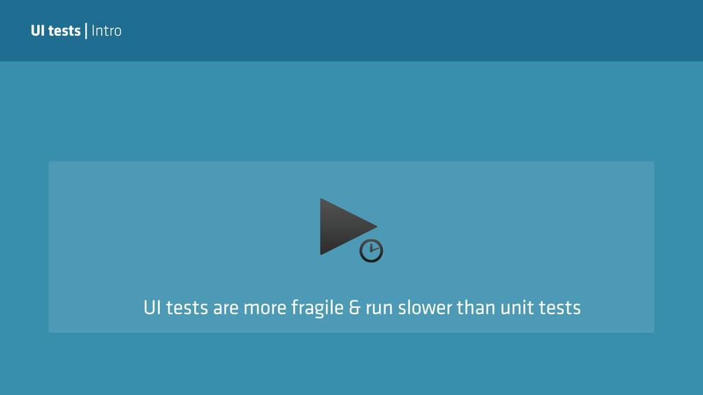 UI tests | Intro UI tests are more fragile & ru...