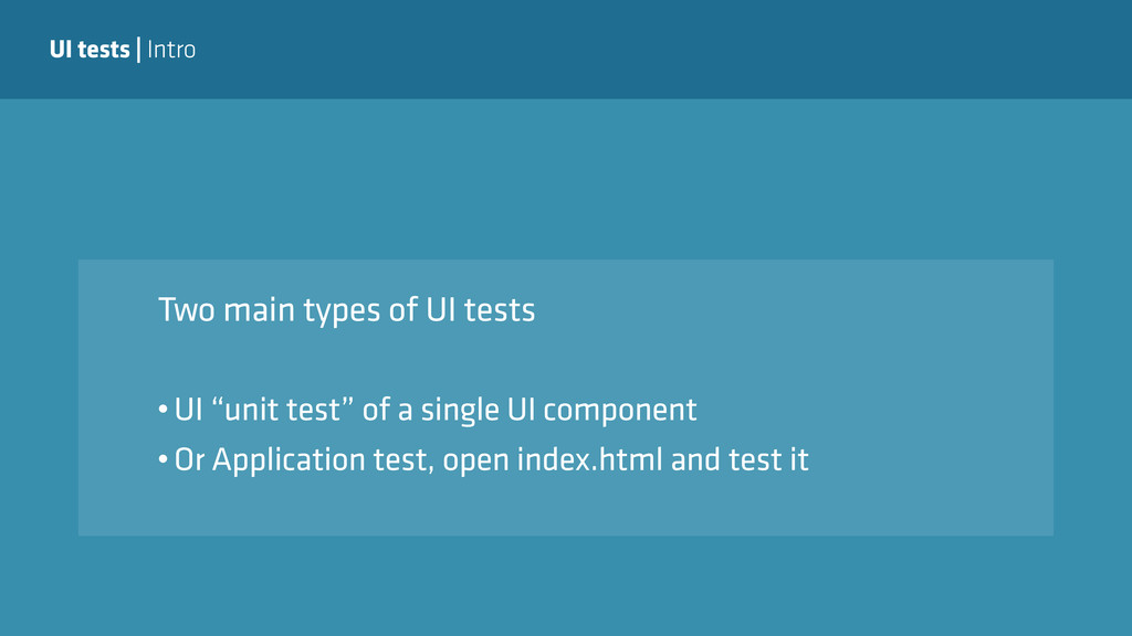 "UI tests | Intro •UI ""unit test"" of a single UI..."