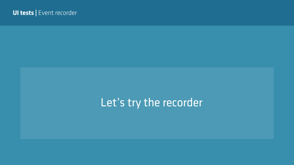 UI tests | Event recorder Let's try the recorder