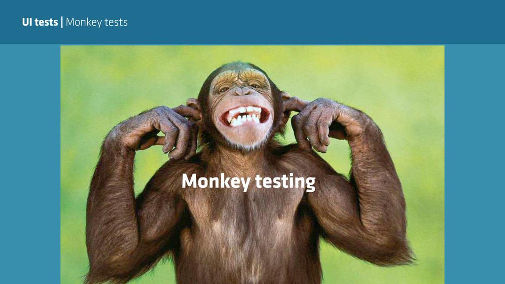 UI tests | Monkey tests Monkey testing