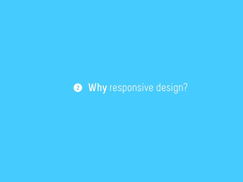 Why responsive design? 2