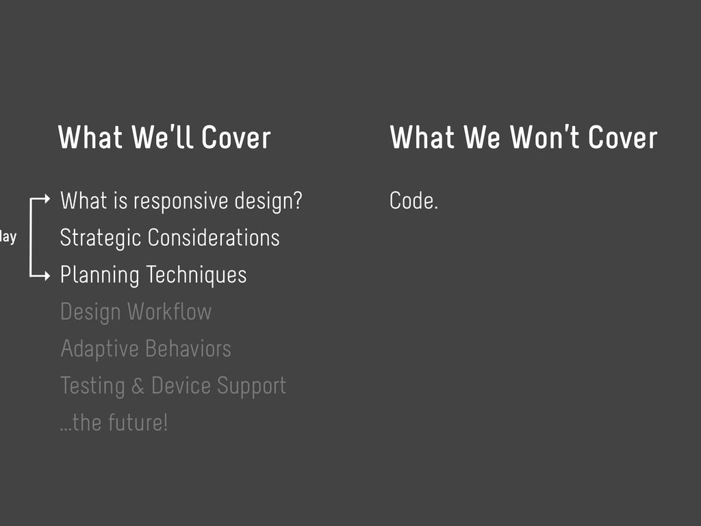What We'll Cover What We Won't Cover Code. What...