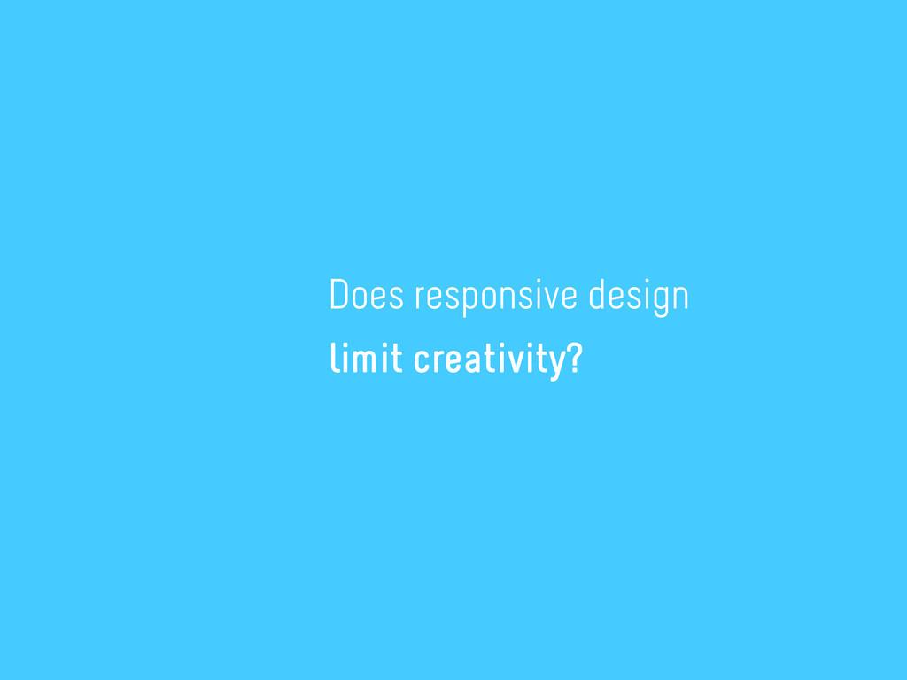 ← Does responsive design limit creativity?