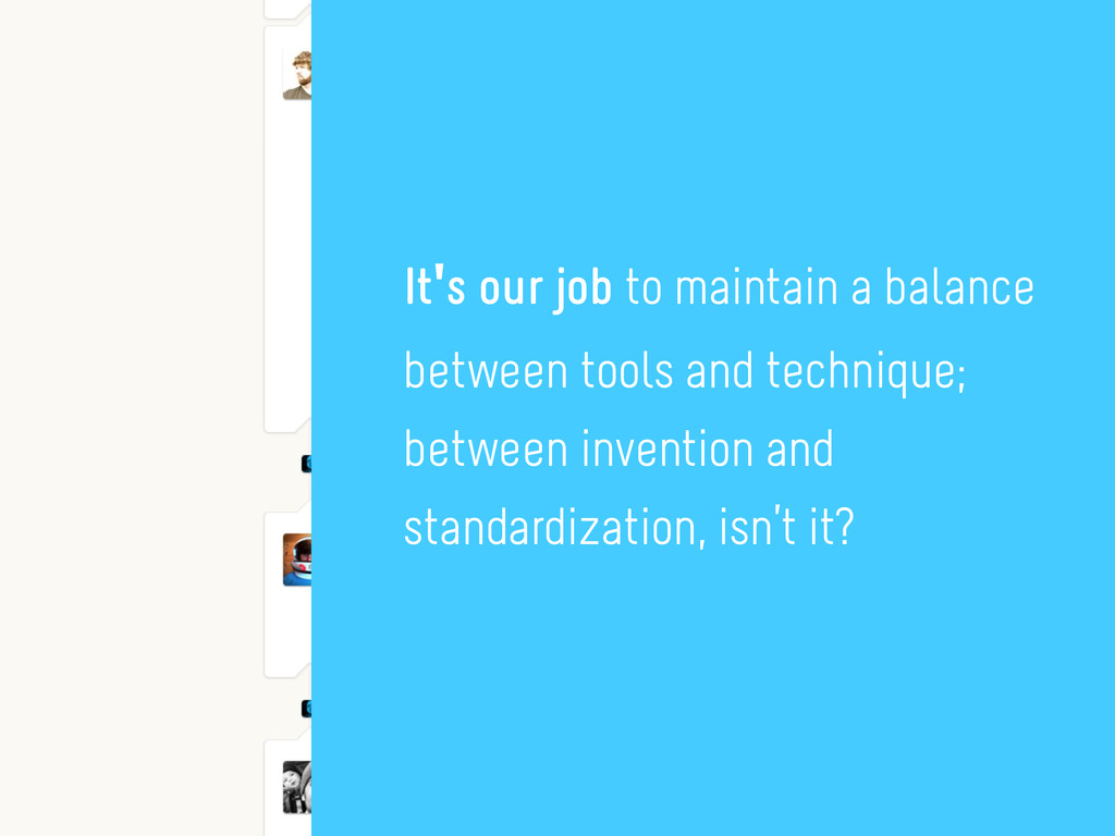 It's our job to maintain a balance between tool...