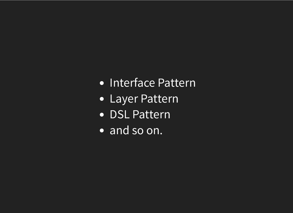 Interface Pattern Layer Pattern DSL Pattern and...