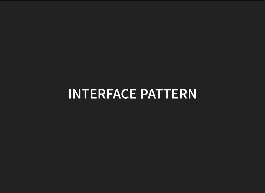 INTERFACE PATTERN INTERFACE PATTERN
